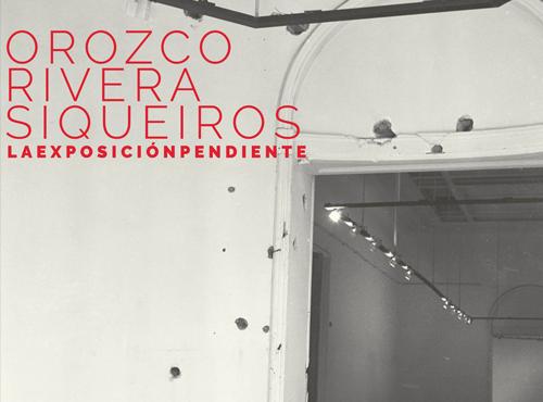 La Exposición Pendiente [Orozco, Rivera y Siqueiros]