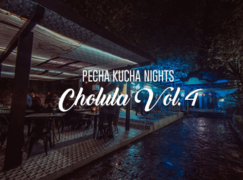 Pecha Kucha Nights Cholula Vol.4