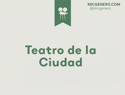 MICGénero en: Teatro de la Ciudad