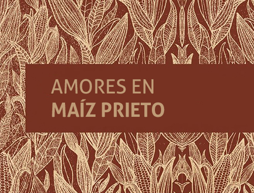 Amores en Maíz Prieto