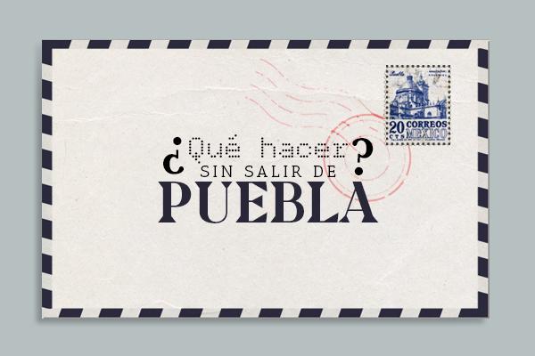 ¿Qué hacer sin salir de Puebla?