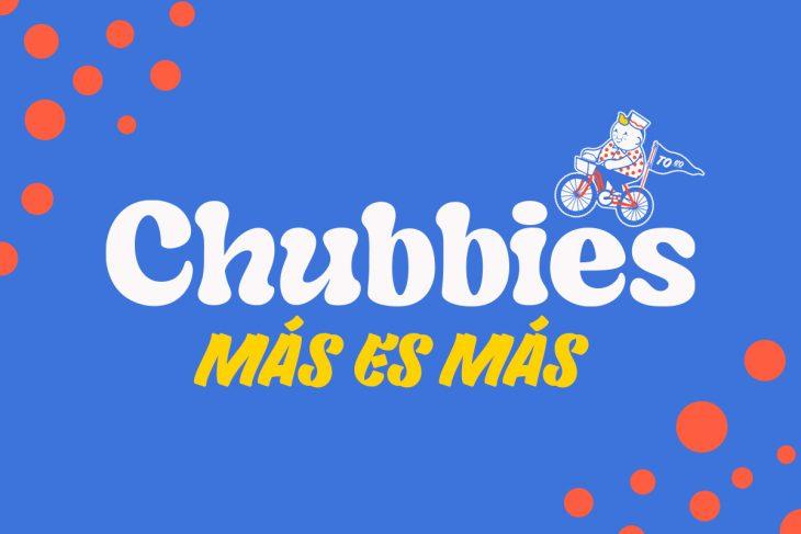 Chubbies: Más es más