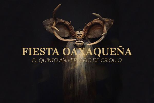 Fiesta Oaxaqueña: El quinto aniversario de Criollo